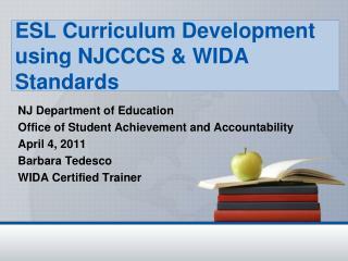 ESL Curriculum Development using NJCCCS  WIDA Standards