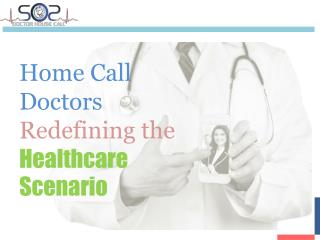 Home Call Doctors Redefining the Healthcare Scenario - SOS Doctor House Call On Demand
