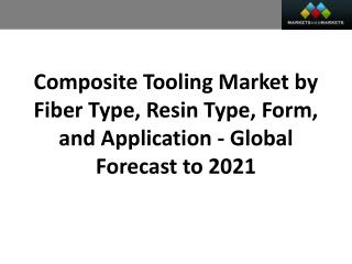 Composite Tooling Market worth 551.8 Million USD by 2021