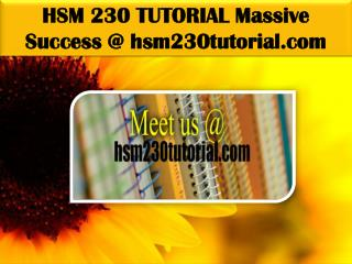 HSM 230 TUTORIAL Massive Success @ hsm230tutorial.com