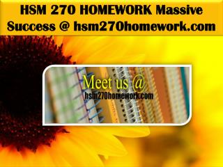 HSM 270 HOMEWORK Massive Success @ hsm270homework.com
