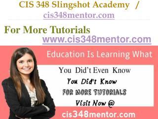 CIS 348  Slingshot Academy   / cis348mentor.com