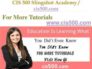 CIS 500 Slingshot Academy   / cis500.com