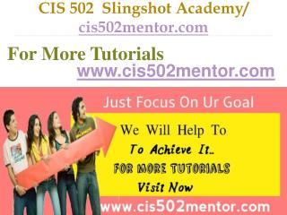 CIS 502  Slingshot Academy / cis502mentor.com