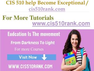 CIS 510  help Become Exceptional  / cis510rank.com