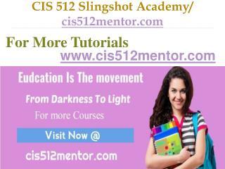 CIS 512  Slingshot Academy / cis512mentor.com
