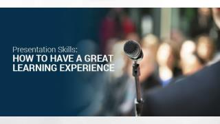 Presentation Skills: How to Have a Great Learning Experience