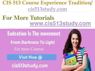 CIS 513 Course Experience Tradition   / cis513study.com