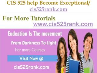 CIS 525 help Become Exceptional  / cis525rank.com
