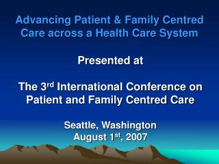 Advancing Patient  Family Centred Care across a Health Care System