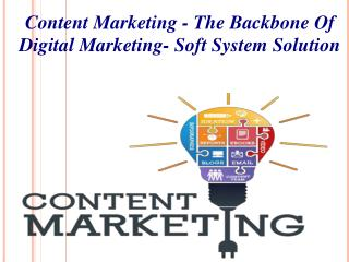 Soft System Solution- Content Marketing - The Backbone Of Digital Marketing