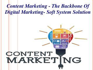 Soft System Solution- Content Marketing - The Backbone Of Digital Marketing