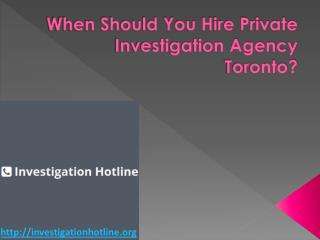 When Should You Hire Private Investigation Agency Toronto?