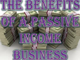 The Benefits of a Passive Income Business