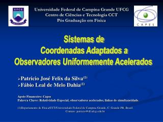 Patricio Jos  Felix da Silva1 F bio Leal de Melo Dahia1  Apoio Financeiro: Capes Palavra Chave: Relatividade Especial, o
