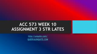 ACC 573 WEEK 10 ASSIGNMENT 3 STR LATES