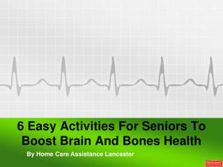 6 Easy Activities For Seniors To Boost Brain And Bones Health