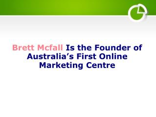 Brett McFall Is the Founder of Australia's First Online Marketing Centre