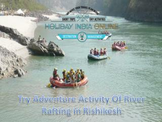 Try Adventure Activity Of River Rafting in Rishikesh