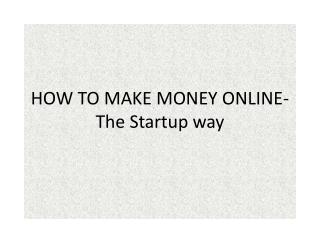 HOW TO MAKE MONEY ONLINE-The Startup way