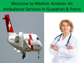 Medivic AviationAir and Train Ambulance Services in Guwahati and Patna