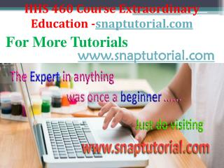 HHS 460 Course Extraordinary Education / snaptutorial.com