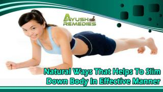 Natural Ways That Helps To Slim Down Body In Effective Manner