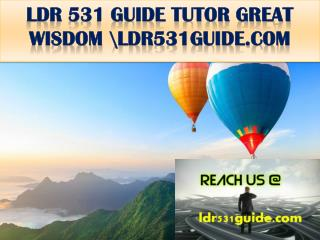 LDR 531 GUIDE TUTOR GREAT WISDOM \ldr531guide.com