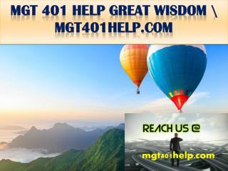MGT 401 HELP GREAT WISDOM \ mgt401help.com