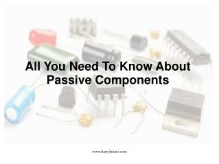 All You Need To Know About Passive Components