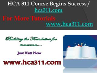 HCA 311 Course Begins Success / hca311dotcom