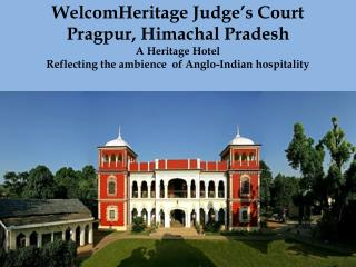 WelcomHeritage Judge's Court - A Heritage Hotel in Pragpur, Himachal Pradesh