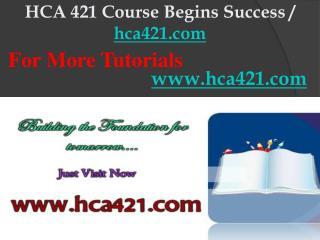 HCA 421 Course Begins Success / hca421dotcom