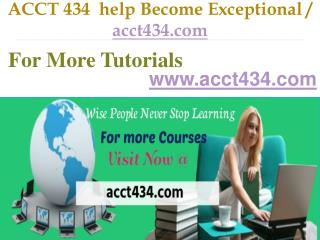 ACCT 434  help Become Exceptional  / acct434.com