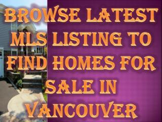 Browse Latest MLS Listing To Find Homes for Sale in Vancouver