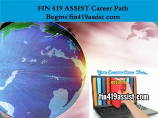 FIN 419 ASSIST Career Path Begins/fin419assist.com