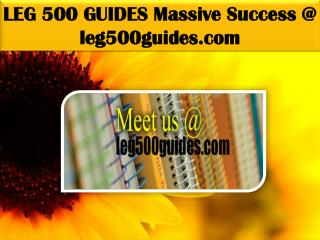 LEG 500 GUIDES Massive Success @ leg500guides.com