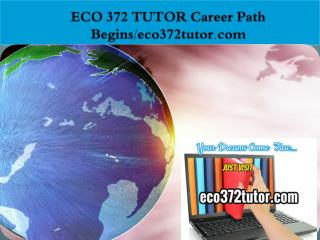 ECO 372 TUTOR Career Path Begins/eco372tutor.com