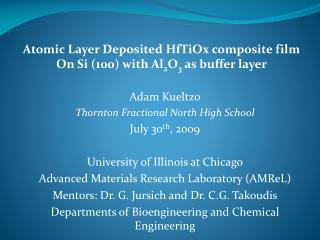 Adam Kueltzo Thornton Fractional North High School July 30th, 2009  University of Illinois at Chicago Advanced Materials