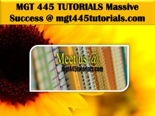 MGT 445 TUTORIALS Massive Success @ mgt445tutorials.com
