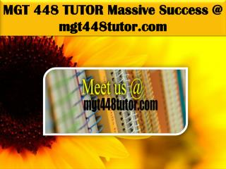 MGT 448 TUTOR Massive Success @ mgt448tutor.com