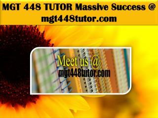 MGT 448 TUTOR Massive Success @ mgt448tutor.com