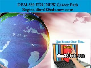 DBM 380 EDU NEW Career Path Begins/dbm380edunew.com