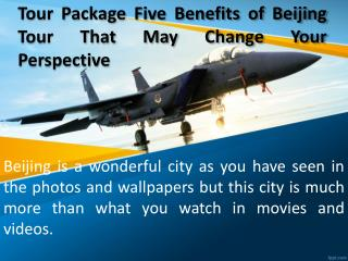 Tour Package Five Benefits of Beijing Tour That May Change Your Perspective