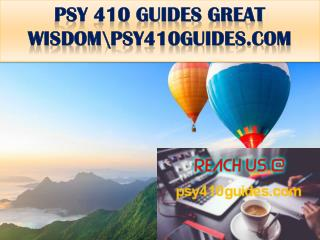 PSY 410 GUIDES GREAT WISDOM\psy410guides.com
