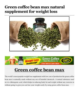 Green coffee bean max natural supplement for weight loss