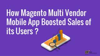 How Magento Multi-Vendor Mobile App Boosted Sales of its Users ?