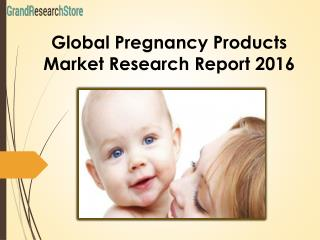 Global Pregnancy Products Market Research Report 2016
