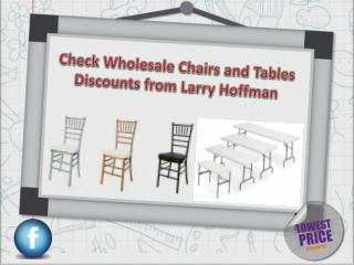 Check Wholesale Chairs and Tables Discounts from Larry Hoffman