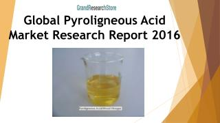Global Pyroligneous Acid Market Research Report 2016